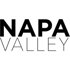 Napa Valley text ❤ liked on Polyvore featuring text, print, phrase, quotes and saying