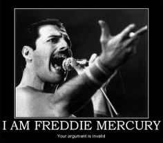 """Freddie must've won every argument he ever had. All he would have to do is say, """"Oh yeah? Well I'm Freddie Mercury."""""""