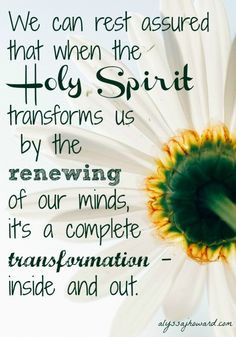 We can rest assured that when the Holy Spirit transforms us by the renewing of our minds, it's a complete transformation – inside and out. #write31days