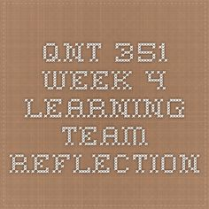 qnt 351 week 4 learning team reflection In this paperwork of qnt 351 week 4 learning team paper - reflection you will find the next information: revise the report submitted in week two based on the feedback provided by the instructor in the learning team assignment, and insight gained by reading summarize the data collected.