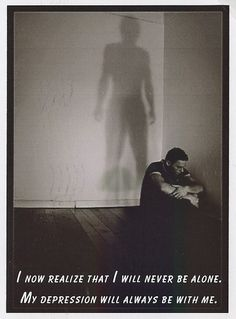 I know realize I will never be alone. My depression will always be with me. Secret from PostSecret.com