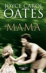 Oates, Joyce Carol  - Mamá