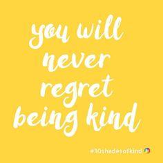 You will never regret being kind #30shadesofkind #FFCA28 #typesofkind RGBA(255202B401)