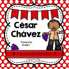 Cesar Chavez - First Grade Treasures - Common Core Connections for comprehension, phonics, high frequency words, grammar, and fluency.  Games, centers, printables!  Easy prep!