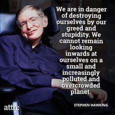 stephen hawking quotes on environment Einstein, Carlos Marx, Stephen Hawking Quotes, Save Mother Earth, Science Quotes, Life Science, Martin Luther King, Global Warming, Thought Provoking