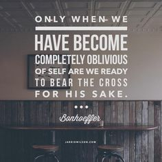 Only when we have become completely oblivious of self are we ready to bear the cross for his sake. Quotes About God, Quotes To Live By, Me Quotes, Dietrich Bonhoeffer, Knowing God, Jesus Quotes, Powerful Words, Words Of Encouragement, Christian Quotes