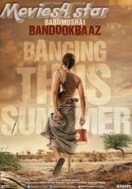 Babumoshai Bandookbaaz 2017 Movie Download HD Free Online from movies4star. Enjoy Hindi films collection with your family and friends.