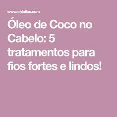 Óleo de Coco no Cabelo: 5 tratamentos para fios fortes e lindos!