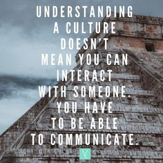 Understanding a culture doesn't mean you can interact with someone. You have to be able to communicate. __ Being that I encounter so many different people in my line of work understanding culture is important. Attempting to guess their culture based on their mode of dress or various personal items they carry can help me understand them and interact with them more effectively.  __ But just understanding a culture doesnt mean I can interact with someone. We also need to be able to communicate…