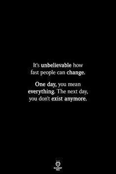 It's unbelievable how fast people can change. The next day, you don't exist anymore. # It's Unbelievable How Fast People Can Change Fake Love Quotes, People Change Quotes, Love Quotes For Boyfriend Romantic, Lesbian Love Quotes, People Can Change, Islamic Love Quotes, Love Quotes For Her, Quotes To Live By, People Are Mean