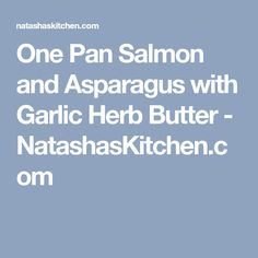 One Pan Salmon and Asparagus with Garlic Herb Butter - NatashasKitchen.com