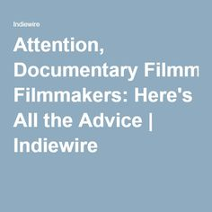 Attention, Documentary Filmmakers: Here's All the Advice | Indiewire