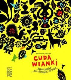 Cuda wianki. Polski folklor dla młodszych i starszych - Marianna Oklejak