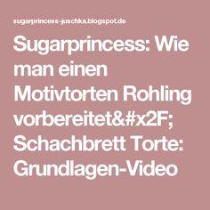 Sugarprincess: Wie man einen Motivtorten Rohling vorbereitet/ Schachbrett Torte: Grundlagen-Video