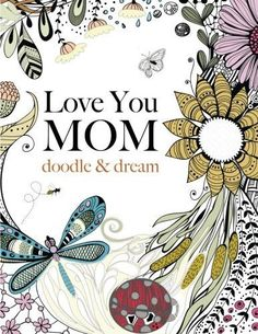 Love You MOM Doodle Dream A Beautiful And Inspiring Coloring Book For Moms