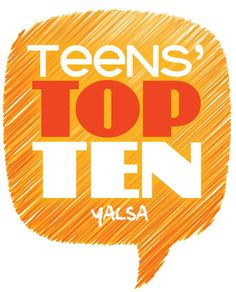 """The Teens' Top Ten is a """"teen choice"""" list, where teens nominate and choose their favorite books of the previous year! Nominators are members of teen book groups in sixteen school and public libraries around the country. Nominations are posted on Celebrate Teen Literature Day, the Thursday of National Library Week, and teens across the country vote on their favorite titles each year."""