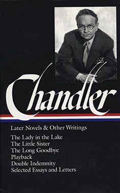 Raymond Chandler: Later Novels and Other Writings: The Lady in the Lake / The Little Sister / The Long Goodbye / Playback /Double Indemnity