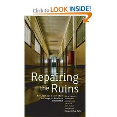 Repairing the Ruins: The Classical and Christian Challenge to Modern Education