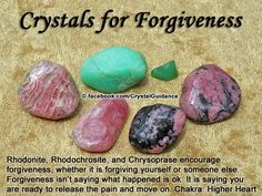 "Crystal Guidance: Crystal Tips and Prescriptions - Forgiveness. Top Recommended Crystals: Rhodonite, Rhodochrosite, or Chrysoprase.  Additional Recommendations: Sugilite, Apache Tear, or Rose Quartz. Affirmation: ""I release the pains of the past. I forgive all those that need my forgiveness and I forgive myself.""  Forgiveness is associated with the Higher Heart chakra. Hold your preferred crystal in your hand or on your Higher Heart chakra. Envision yourself offering forgiveness or receiving it."