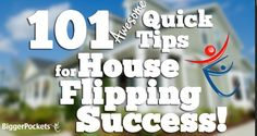 Looking to flip houses or improve your house flipping business? These 101 quick tips will help you get on the right track!
