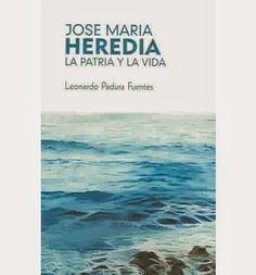 José María Heredia, la patria y la vida / Leonardo Padura Fuentes - La Habana, Cuba : Ediciones UNIÓN, cop. 2003