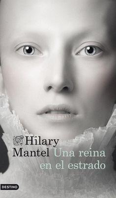 Una reina en el estrado, de Hilary Mantel (ed. Destino, 2013) es una novela histórica que relata uno de los episodios más desconcertantes y aterradores de la historia de Inglaterra: la destrucción de Ana Bolena.