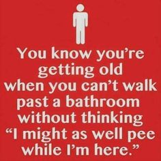 you know you're getting old when you can't walk past a bathroom without thinking i might as well pee while im here funny boomer humor Funny Shit, Haha Funny, Funny Jokes, Funny Stuff, Hilarious Sayings, Funny Sarcasm, Hilarious Animals, Mantra, Motto