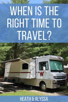 The Right Time To Travel Rv Life