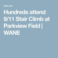 Hundreds attend 9/11 Stair Climb at Parkview Field | WANE