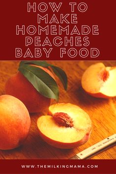 An easy how to guide on how to make homemade peaches baby food!