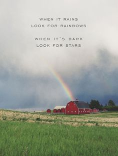 When it rains look for rainbows. When it's dark look for stars.