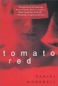 On the seventh day of Christmas, my library gave to me-- 7 Grit Lit Novels! Tomato Red by Daniel Woodrell
