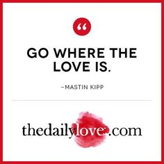 Visual Inspiration: Go Where The Love Is!