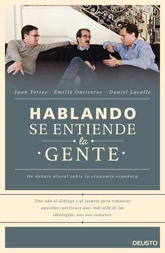 Hablando se entiende la gente : un debate plural sobre la economía española / Daniel Lacalle, Emilio Ontiveros, Juan Torres (2015)