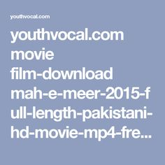 youthvocal.com movie film-download mah-e-meer-2015-full-length-pakistani-hd-movie-mp4-free-download