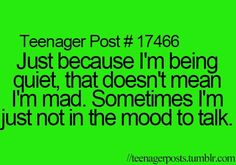 This is so TRUE!! My parents always get upset with me because they think I'm mad!