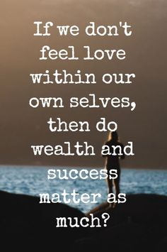 """""""If we don't feel love within our own selves, then do wealth and success matter as much?"""" - Lewis Howes on #5MinFri of the School of Greatness podcast, daily motivation and inspiration"""