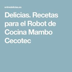Delicias. Recetas para el Robot de Cocina Mambo Cecotec Paleo Coleslaw, Keto Cole Slaw, Robot Design, Toddler Meals, Guacamole, Food And Drink, Healthy, Matilda, Robots