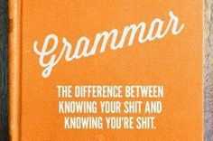 When your good at grammar, its both a blessing and a curse.