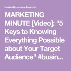 """MARKETING MINUTE [Video]: """"5 Keys to Knowing Everything Possible about Your Target Audience"""" #business #marketing #targetaudience #video"""