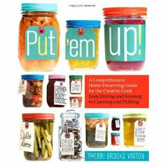 Put 'em Up!: A Comprehensive Home Preserving Guide for the Creative Cook, from Drying and Freezing to Canning and Pickling by Sherri Brooks Vinton - Powell's Books Preserving Tomatoes, Preserving Food, Chow Chow Relish, Conservation, Zucchini Pickles, Pickled Zucchini, Home Canning Recipes, Real Food Recipes, Yummy Food