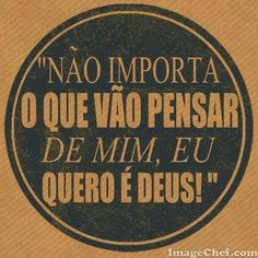 eu quero é Deus!!!