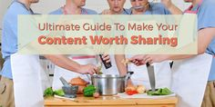 The Ultimate Guide To Make Your Content Worth Sharing | SociableBlog