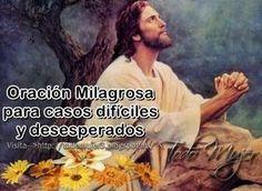 ORACIÓN MILAGROSA PARA CASOS DIFÍCILES Y DESESPERADOS Brazo poderoso de mi Jesús ante ti vengo con la fe de mi alma a buscar tu consu...
