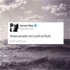 """""""Some people are yuck as fuck"""" -wise words from Gerard Way Emo Bands, Music Bands, Rock Bands, Mcr Memes, Band Memes, My Chemical Romance, Sassy Diva, Senior Quotes, Im Not Okay"""