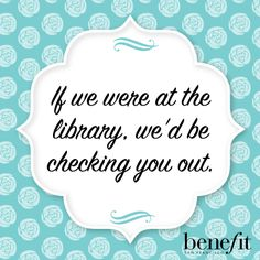 Benefit words of wisdom: You're such a hot package, we'd keep you in a gift exchange. Benefit Cosmetics, Benefit Makeup, Meant To Be Quotes, Love Me Quotes, Pick Up Lines, Pick Me Up, I Hate Work, Makeup Quotes, Brow Quotes