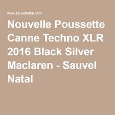Nouvelle Poussette Canne Techno XLR 2016 Black Silver Maclaren - Sauvel Natal