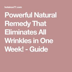 Powerful Natural Remedy That Eliminates All Wrinkles in One Week! Anti Aging Cream, Anti Aging Skin Care, Hair Remedies, Natural Remedies, Natural Looks, Natural Skin, Wrinkle Remover, Prevent Wrinkles, Facial Treatment