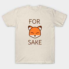 For fox sake - fox pun t-shirt
