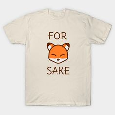 For fox sake - fox pun t-shirt
